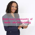 Build your community of leads a.k.a. List Building